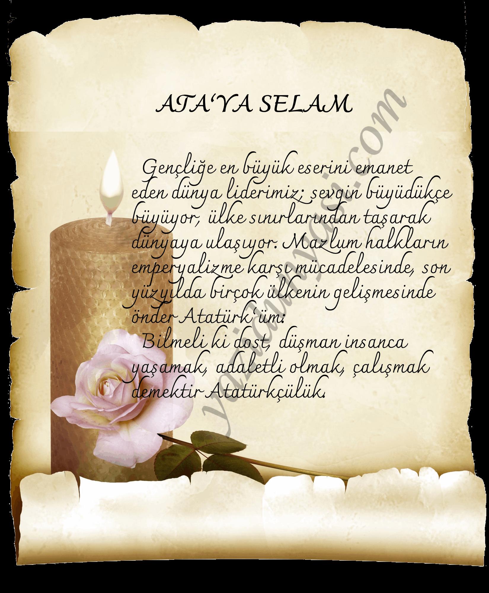 Gençliğe en büyük eserini emanet eden dünya liderimiz; sevgin büyüdükçe büyüyor, ülke sınırlarından taşarak dünyaya ulaşıyor. Mazlum halkların emperyalizme karşı mücadelesinde, son yüzyılda birçok ülkenin gelişmesinde önder Atatürk'üm: Bilmeli ki dost, düşman insanca yaşamak, adaletli olmak, çalışmak demektir Atatürkçülük.